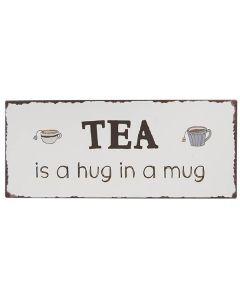 Metalskilt - Tea is a hug in a mug